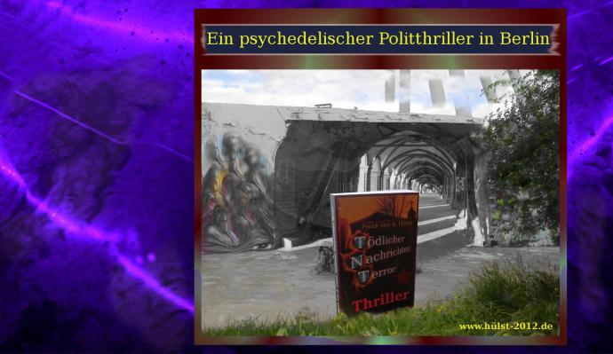 Tödlicher Nachrichten Terror, Ein psychedelischer Politthriller in Berlin
